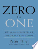 Zero to One  Notes on Startups  or How to Build the Future