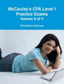 McCaulay's CFA Level I Practice Exams Volume II of V