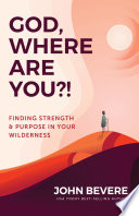 """""""God, Where Are You?!: Finding Strength & Purpose in Your Wilderness"""" by John Bevere"""