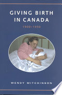 """""""Giving Birth in Canada, 1900-1950"""" by Wendy Mitchinson"""