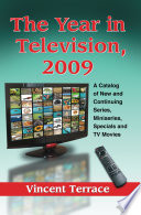 """The Year in Television, 2009: A Catalog of New and Continuing Series, Miniseries, Specials and TV Movies"" by Vincent Terrace"