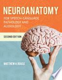 """Neuroanatomy for Speech-Language Pathology and Audiology"" by Matthew H Rouse"