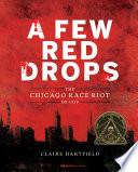 """""""A Few Red Drops: The Chicago Race Riot of 1919"""" by Claire Hartfield"""