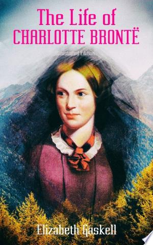 Download The Life of Charlotte Brontë (Illustrated Edition) Free Books - Reading Best Books For Free 2018
