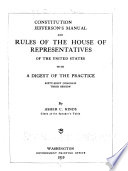Constitution of the United States  Jefferson s Manual  the Rules of the House of Representatives     and a Digest and Manual of the Rules and Practice of the House of Representives
