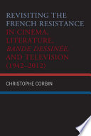 Revisiting The French Resistance In Cinema Literature Bande Dessin E And Television 1942 2012