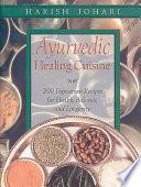 """""""Ayurvedic Healing Cuisine"""" by Harish Johari"""