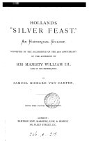 Holland s  Silver feast   An historical eulogy  suggested by the occurrence of the 25th anniversary of the accession of William iii   king of the Netherlands  With the Dutch translation