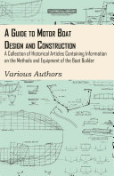 A Guide to Motor Boat Design and Construction   A Collection of Historical Articles Containing Information on the Methods and Equipment of the Boat Builder