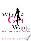 What a Girl Wants   The Good Girl s Guide to Great Sex