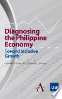 Diagnosing the Philippine Economy  : Toward Inclusive Growth