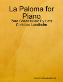 La Paloma for Piano   Pure Sheet Music By Lars Christian Lundholm