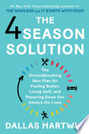 """The 4 Season Solution: The Groundbreaking New Plan for Feeling Better, Living Well, and Powering Down Our Always-On Lives"" by Dallas Hartwig"