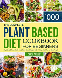 The Complete Plant Based Diet Cookbook for Beginners
