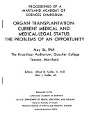 Proceedings of a Maryland Academy of Sciences Symposium  Organ Transplantation current Medical and Medical legal Status  the Problems of an Opportunity  May 24  1969  the Kraushaar Auditorium  Goucher College  Towson  Maryland