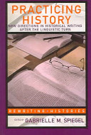 Practicing History: New Directions in Historical Writing ...