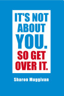 It s not about you  So Get over it