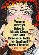Madame Audrey s Guide to Mostly Cheap But Good Reference Books for Small and Rural Libraries Book