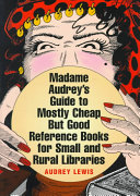Madame Audrey's Guide to Mostly Cheap But Good Reference Books for Small and Rural Libraries