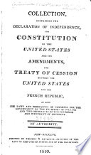 Collection Containing the Declaration of Independence  the Constitution of the United States and Its Amendments  the Treaty of Cession Between the United States and the French Republic  as Also the Laws and Ordinances of Congress for the Government of the Territory of Orleans and Two Ordinances of the Governor and Intendant of Louisiana Book