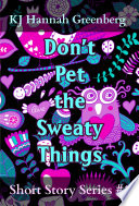 Don t Pet the Sweaty Things