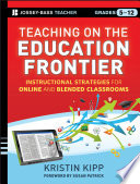 Teaching on the Education Frontier  : Instructional Strategies for Online and Blended Classrooms Grades 5-12