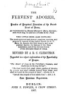 The Fervent Adorer  Or  Practice of Perpetual Adoration of the Sacred Heart of Jesus      This Little Book Also Contains  the     Prayers in Honour of the Sacred Heart  the B  V  Mary     and Most Popular Saints      Revised by A  R C  Clergyman  Etc