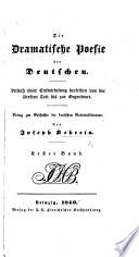 Die dramatische Poesie der Deutschen. Versuch einer Entwickelung derselben ... Beitrag zur Geschichte der deutschen Nationalliteratur