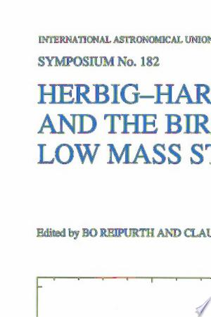 Download Herbig-Haro Flows and the Birth of Low Mass Stars Free Books - Read Books