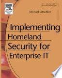 Implementing Homeland Security for Enterprise IT