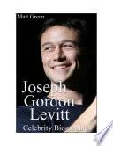 Celebrity Biographies The Amazing Life Of Joseph Gordon Levitt Famous Actors