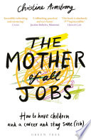 """The Mother of All Jobs: How to Have Children and a Career and Stay Sane(ish)"" by Christine Armstrong"