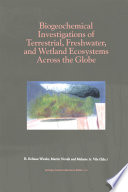 Biogeochemical Investigations Of Terrestrial Freshwater And Wetland Ecosystems Across The Globe Book PDF