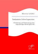 Textbasierte Online-Supervision: Erfordernisse und Praxisnutzung eines eigenständigen Beratungsformats