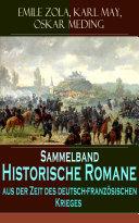 Sammelband - Historische Romane aus der Zeit des deutsch-französischen Krieges (Vollständige Ausgaben)