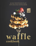 Waffle Cookbook Book