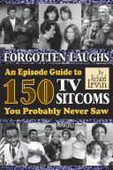 Forgotten Laughs: An Episode Guide to 150 TV Sitcoms You Probably Never Saw Pdf/ePub eBook
