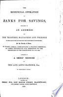 The Beneficial Operation of Banks for Savings Affirmed in an Address to the Trustees, Managers ... of the Bank for Savings for the Hundred of Hinckford, ... Essex ... Annexed is a ... Memoir of ... L. Majendie, Etc