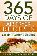 Air Fryer: 365 Days Of Air Fryer Recipes: A Complete Air Fryer Cookbook Book