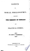 Elements of Moral Philosophy  Comprising the Theory of Morals and Practical Ethics     Book