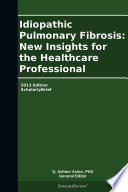 Idiopathic Pulmonary Fibrosis: New Insights for the Healthcare Professional: 2013 Edition