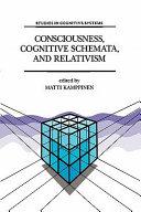 Consciousness  Cognitive Schemata  and Relativism