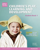 BTEC Level 3 National Children's Play, Learning & Development Student Book 1 (Early Years Educator)