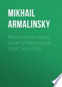 Prostitution Divine  Short stories  movie script and essay