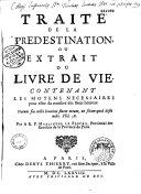 Traité de la prédestination ou Extrait du livre de la vie contenant les moyens nécessaires pour estre du nombre des Bien-heureux. Par le R. P. Hyacinthe Le Febvre,...