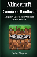 Minecraft Command Handbook: A Beginners Guide to Master