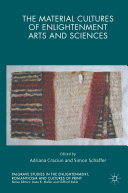 The Material Cultures of Enlightenment Arts and Sciences Book