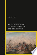 An Introduction to Silius Italicus and the Punica