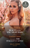 Beauty And Her One Night Baby   Claimed In The Italian s Castle  Beauty and Her One Night Baby  Once Upon a Temptation    Claimed in the Italian s Castle  Once Upon a Temptation   Mills   Boon Modern