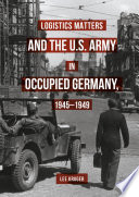 Logistics Matters And The U S Army In Occupied Germany 1945 1949
